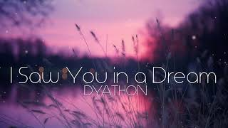 Dyathon I Saw You In A Dream Emotional Piano Music