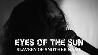EYES PF THE SUN - Slavery of Another Name