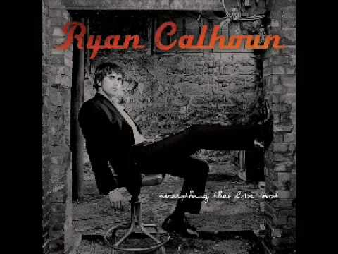 Ryan Calhoun - What I Want