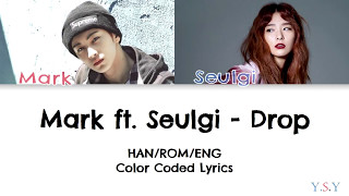 Mark (NCT) ft. Seulgi (Red Velvet) - Drop (Han/Rom/Eng Lyrics)