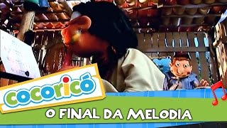 Cocoricó - O Final da Melodia