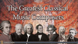 The Greatest Classical Music Composers: Mozart, Beethoven, Bach, Tchaikovsky...