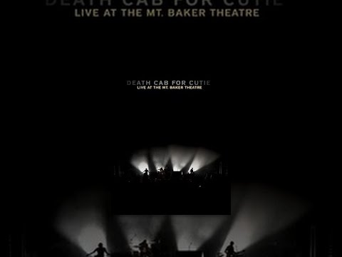 Death Cab For Cutie - Live at the Mt. Baker Theatre