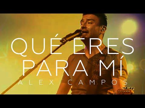 Alex Campos - Que Eres Para Mi