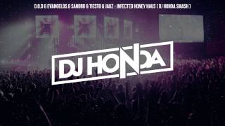 D.O.D & Evangelos & Sandro & Tiesto & Jauz - Infected Honey Haus ( Dj Honda Smash )