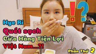 Hye Ri Quét Sạch Cửa Hàng Tiện Lợi Việt Nam một lần nữa...?!