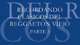 recordando clsicos del reggaeton viejo parte 3