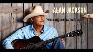 Watch Alan Jackson When The Love Factors High video