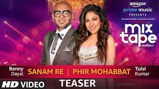 Song Teaser: Sanam Re/Phir Mohabbat   T-Series MixTape Season 2   Tulsi Kumar   Benny Dayal