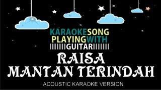 Raisa - Mantan Terindah (ACOUSTIC KARAOKE VERSION)
