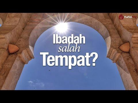 Ceramah Singkat: Ibadah Salah Tempat? - Ustadz Muhammad Elvy Syam, Lc.