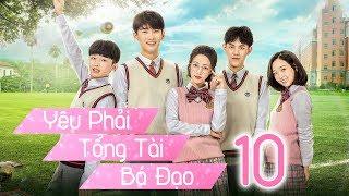 Yêu Phải Tổng Tài Bá Đạo - Tập 10 | Thuyết Minh | Phim Trung Quốc Cực Hay 2018