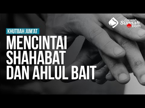 Mencintai Shahabat Dan Ahlul Bait - Ustadz Khairullah Anwar Luthfi, Lc