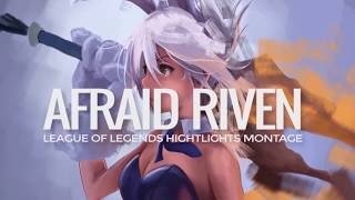 Afraid Riven Hightlights Montage - League of Legends