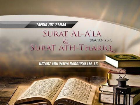 Tafsir Surat Al-A'la (Bagian Ke-3) Dan Surat Ath-Thariq - (Ustadz Abu Yahya Badrusalam, Lc.)