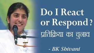 Do I React Or Respond?: 5a: BK Shivani (English Subtitles)