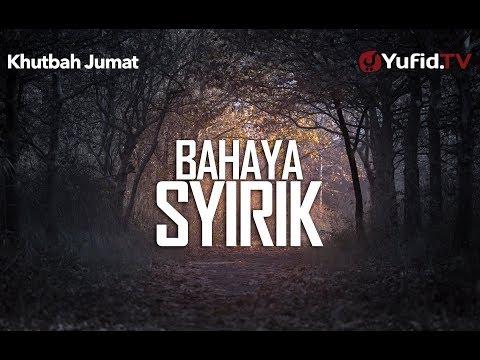 Khutbah Jumat: Bahaya Syirik - Ustadz Abdurrahman Thoyyib, Lc.