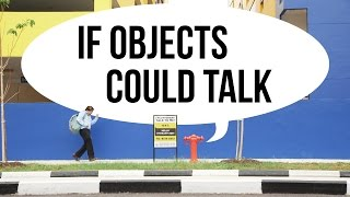 If Objects Could Talk