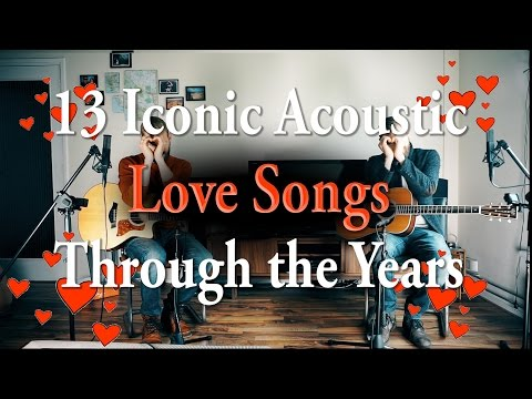 13 Iconic Acoustic Love Songs  50 years of love songs!