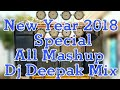 New Year 2018 Special Song Mashup Dj Deepak Mix