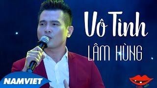 Vô Tình - Lâm Hùng   Liveshow 12 Năm Nụ Cười Mới