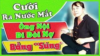 """(Hay Nhất) Cô Đồng Sinh - Cười Ra Nước Mắt, Cách Ông Nội Đi Đòi Nợ Bằng """"Súng"""""""