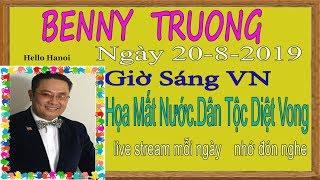 Benny Truong  Truc Tiep (  Ngày 20/8/2019 sáng vn