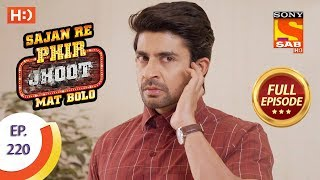 Sajan Re Phir Jhoot Mat Bolo - Ep 220 - Full Episode - 30th March, 2018