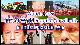 90 percent of World population will die in India Pakistan War; know how? #Breaking #Headlines