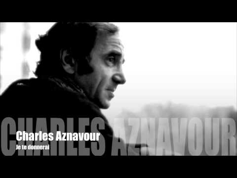 Charles Aznavour - Je Te Donnerai