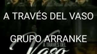 Letra A Traves Del Vaso Grupo Arranke