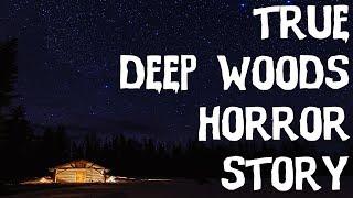 Absolutely Terrifying TRUE Deep Woods Horror Story! (2019)