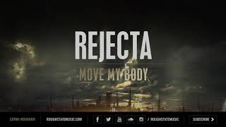 Rejecta - Move My Body (OUT NOW)