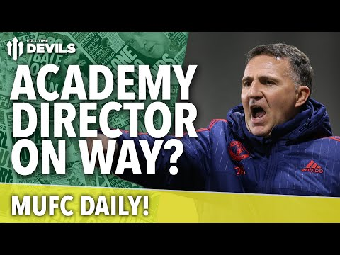 Finally! Academy Director on Way? | MUFC Daily | Manchester United