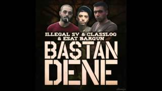 Classlog ft İllegal Sv & Esat Bargun - Baştan Dene