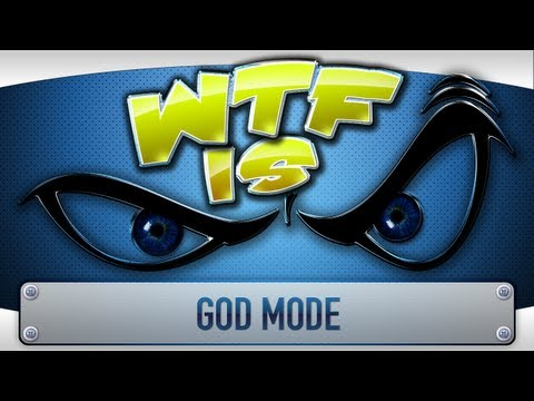 ► WTF Is... - God Mode ?