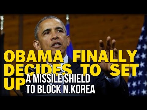 OBAMA FINALLY DECIDES TO SET UP A MISSILE SHIELD TO BLOCK N.KOREA