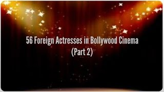 56 Foreign Actresses who have acted in Bollywood Movies (Part 2)