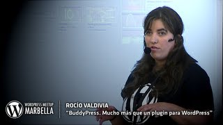 BuddyPress Mucho más que un plugin para WordPress - Rocío Valdivia - Wordpress Meetup Marbella