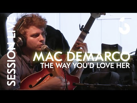 Mac DeMarco - The Way You'd Love Her - Session Live
