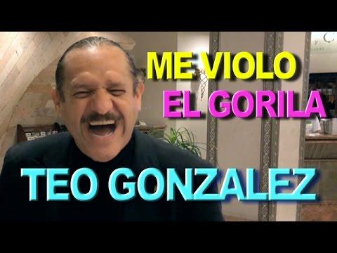 TEO GONZALEZ - Me Violó el Gorila!!!