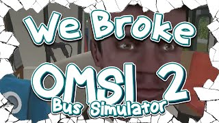 We Broke: Omsi 2 Bus Simulator