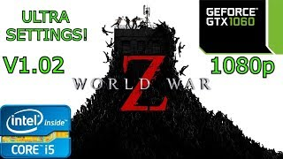 World War Z: V1.02 - i5 4460 - 16GB RAM - GTX 1060 - 1080p - ULTRA Settings