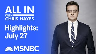 Watch All In With Chris Hayes Highlights: July 27 | MSNBC