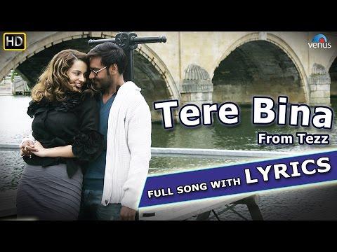 Tere Bina Full Song With Lyrics    Tezz    Ajay Devgn, Kangana Ranaut video