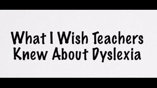 What I Wish Teachers Knew About Dyslexia