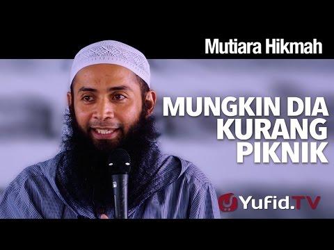Mutiara Hikmah: Mungkin Dia Kurang Piknik - Ustadz Dr. Syafiq Reza Basalamah, MA.