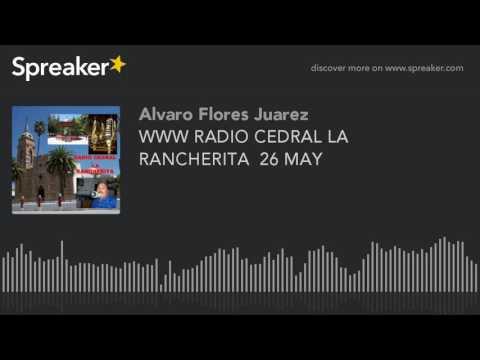 WWW RADIO CEDRAL LA RANCHERITA  26 MAY (part 2 of 14)