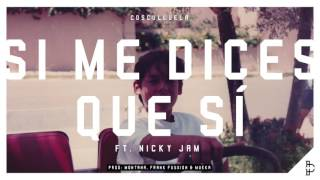 Cosculluela Si Me Dices Que Si Feat Nicky Jam Audio Oficial
