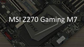 MSI Z270 Gaming M7 anakart incelemesi